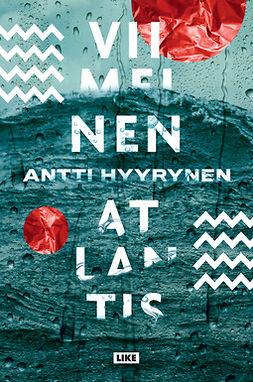 Hyyrynen, Antti - Viimeinen Atlantis, ebook