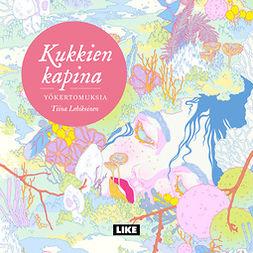 Lehikoinen, Tiina - Kukkien kapina: Yökertomuksia, audiobook