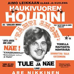 Nikkinen, Are - Haukivuoren Houdini: Aimo Leikkaan elämä ja kuolema, äänikirja