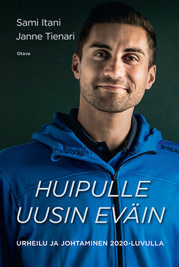 Itani, Sami - Huipulle uusin eväin: Urheilu ja johtaminen 2020-luvulla, e-kirja
