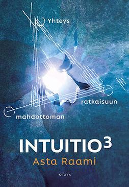 Raami, Asta - Intuitio3: Yhteys mahdottoman ratkaisuun, e-kirja