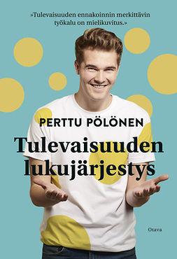 Pölönen, Perttu - Tulevaisuuden lukujärjestys, ebook