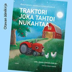 Ehrlin, Carl-Johan Forssén - Traktori joka tahtoi nukahtaa, audiobook