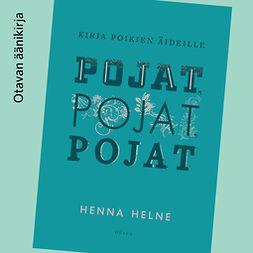Helne, Henna - Pojat, pojat, pojat: Kirja poikien äideille, äänikirja