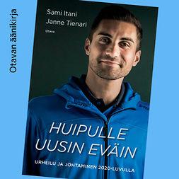 Itani, Sami - Huipulle uusin eväin: Urheilu ja johtaminen 2020-luvulla, äänikirja