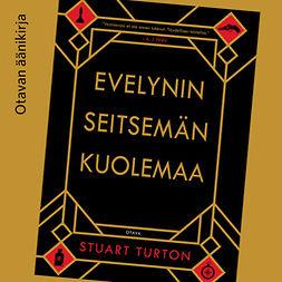 Turton, Stuart - Evelynin seitsemän kuolemaa, äänikirja