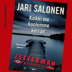 Salonen, Jari - Kaikki me kuolemme kerran, audiobook