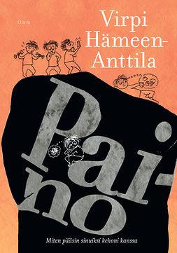 Hämeen-Anttila, Virpi - Paino, ebook