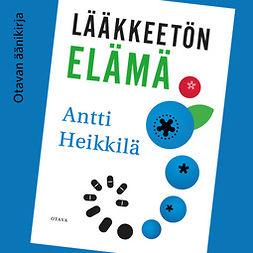 Heikkilä, Antti - Lääkkeetön elämä, audiobook
