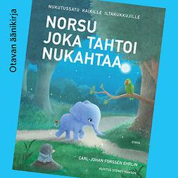 Ehrlin, Carl-Johan Forssén - Norsu joka tahtoi nukahtaa, audiobook