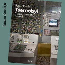 Plokhy, Serhii - Tsernobyl: Ydinkatastrofin historia, äänikirja