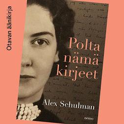 Schulman, Alex - Polta nämä kirjeet, äänikirja