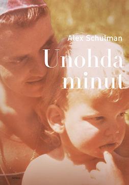 Schulman, Alex - Unohda minut, e-bok