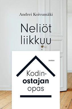 Koivumäki, Andrei - Neliöt liikkuu - kodinostajan opas, e-kirja
