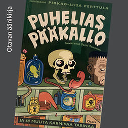 Perttula, Pirkko-Liisa - Puhelias pääkallo ja 69 muuta karmivaa tarinaa, audiobook