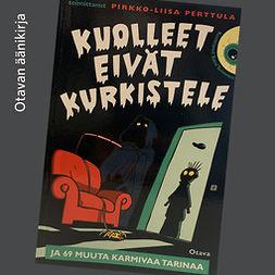 Perttula, Pirkko-Liisa - Kuolleet eivät kurkistele ja 69 muuta karmivaa tarinaa, audiobook