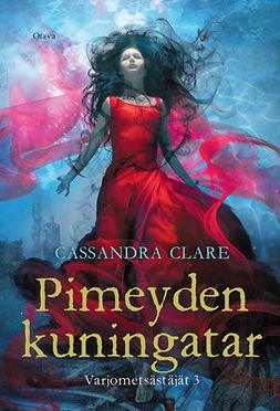 Clare, Cassandra - Pimeyden kuningatar: Varjometsästäjät osa 3, e-kirja