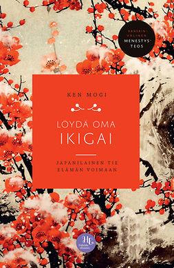 Mogi, Ken - Löydä oma ikigai: Japanilainen tie elämän voimaan, e-kirja