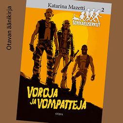 Mazetti, Katarina - Voroja ja vompatteja: Seikkailuserkut 2, äänikirja