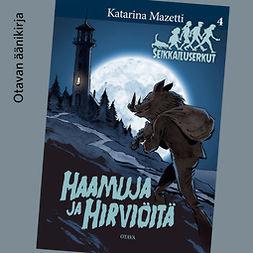 Mazetti, Katarina - Haamuja ja hirviöitä: Seikkailuserkut 4, äänikirja