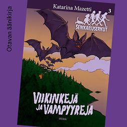 Mazetti, Katarina - Viikinkejä ja vampyyreja: Seikkailuserkut 3, äänikirja