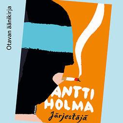 Holma, Antti - Järjestäjä, äänikirja