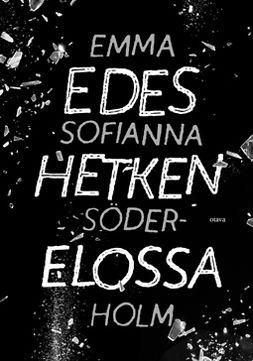 Söderholm, Emma Sofianna - Edes hetken elossa, ebook