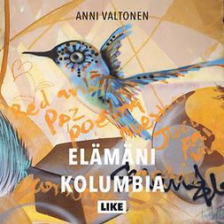 Valtonen, Anni - Elämäni Kolumbia, äänikirja