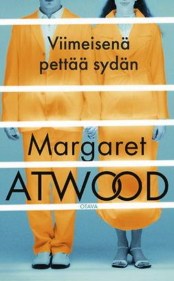 Atwood, Margaret - Viimeisenä pettää sydän, e-kirja