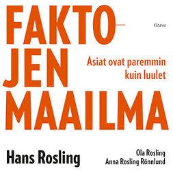 Rosling, Hans - Faktojen maailma: Asiat ovat paremmin kuin luulet, äänikirja