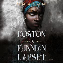 Adeyemi, Tomi - Koston ja kunnian lapset, äänikirja