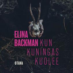 Backman, Elina - Kun kuningas kuolee, äänikirja