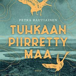 Rautiainen, Petra - Tuhkaan piirretty maa, äänikirja