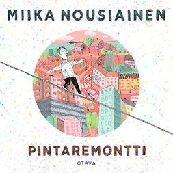 Nousiainen, Miika - Pintaremontti, äänikirja
