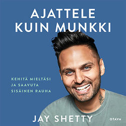 Shetty, Jay - Ajattele kuin munkki: Kehitä mieltäsi ja saavuta sisäinen rauha, äänikirja