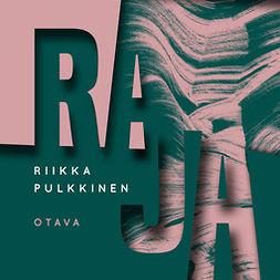 Pulkkinen, Riikka - Raja, äänikirja