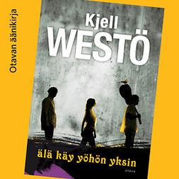 Westö, Kjell - Älä käy yöhön yksin, äänikirja