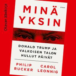 Leonnig, Carol - Minä yksin: Donald Trump ja Valkoisen talon hullut päivät, äänikirja