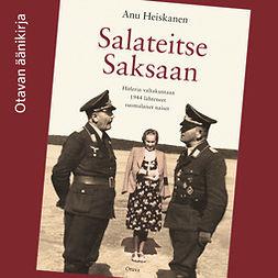 Heiskanen, Anu - Salateitse Saksaan: Hitlerin valtakuntaan 1944 lähteneet suomalaiset naiset, äänikirja