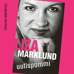 Marklund, Liza - Uutispommi, äänikirja
