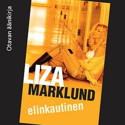 Marklund, Liza - Elinkautinen, äänikirja