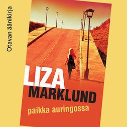 Marklund, Liza - Paikka auringossa, äänikirja