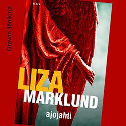 Marklund, Liza - Ajojahti, äänikirja