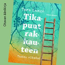 Lange, Tara - Tikapuut rakkauteen: Tunne elämäsi, äänikirja