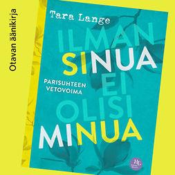 Lange, Tara - Ilman sinua ei olisi minua: Parisuhteen vetovoima, äänikirja