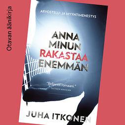Itkonen, Juha - Anna minun rakastaa enemmän, audiobook