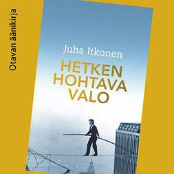 Itkonen, Juha - Hetken hohtava valo, audiobook