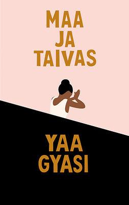 Gyasi, Yaa - Maa ja taivas, e-kirja