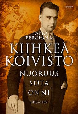 Bergholm, Tapio - Kiihkeä Koivisto: Nuoruus - sota - onni 1923-1959, e-kirja