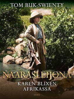 Buk-Swienty, Tom - Naarasleijona: Karen Blixen Afrikassa, e-kirja